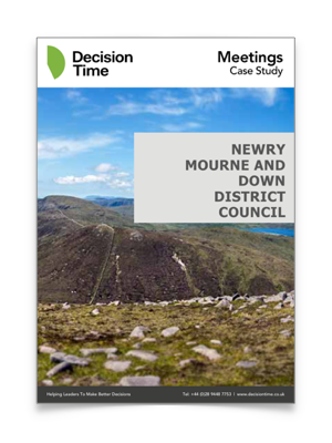 Case Study - Read how Councillors and Council officers have all commented on the improvements that Decision Time Meetings has brought to Newry, Mourne and Down District Council.