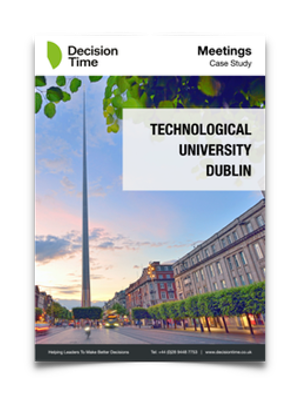 Case Study - Find out how Technological University Dublin, an organisation with over 3,000 staff and 28,000 students, very quickly realised multiple benefits of using the Decision Time Meetings platform.