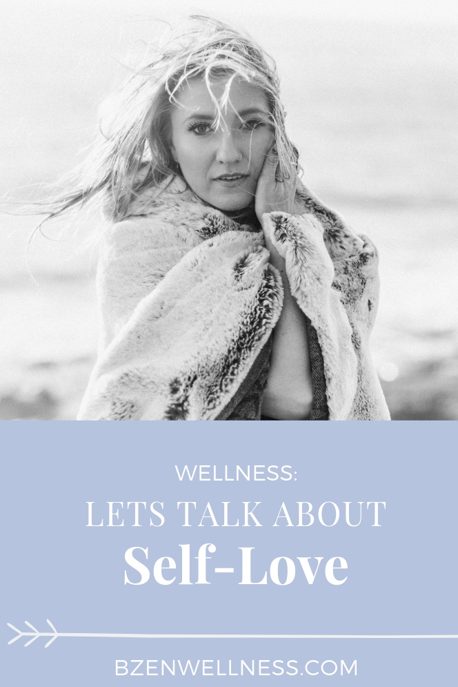 Let's Talk about Self-Love:  10 tips to incorporate self love and self care practices into everyday by Brittany Boersma of B Zen Wellness