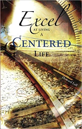 Howard Lull, Excel at Living a Centered Life