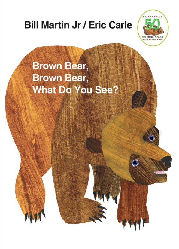 Brown Bear, Brown Bear, What Do You See? by Eric Carle - In this book, parents can stimulate language by labeling colors and animal names. The repetitive and rhythmic nature of the writing is perfect for predicting what comes next.