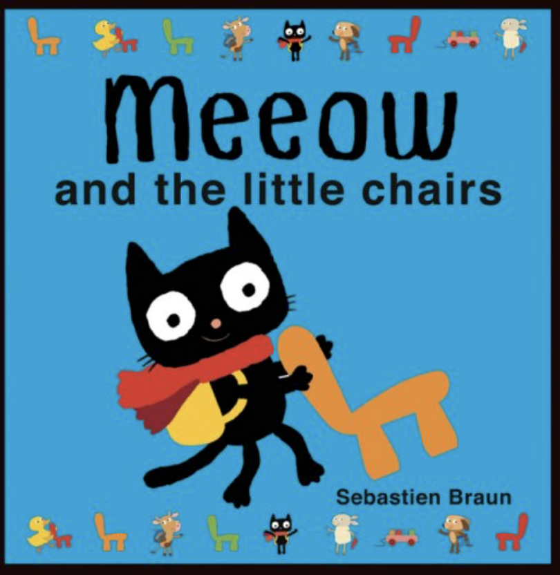 "Meow and the Little Chairs by Sebastian Braun - At this stage, toddlers and children are ready to engage with books with longer sentences. They may often memorize parts of simple stories and join you in ""reading.""This colorful book engages the reader with collage illustrations of animals moving around. What makes this an excellent book for speech and language is that it invites the young child to join in the movements that the characters engage in throughout the story."