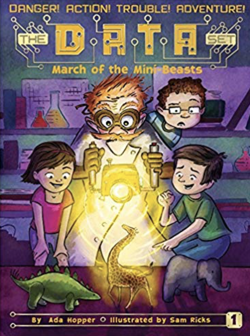 "March of the Mini Beasts by Ada Hopper - This is the first in an adventure series called ""The DATA Set."" This is a great book for young readers who have started reading independently and would enjoy a STEM-infused plot. It is kid-friendly fantasy and the cliffhanger at the end keeps kids wanting to read the next installment."
