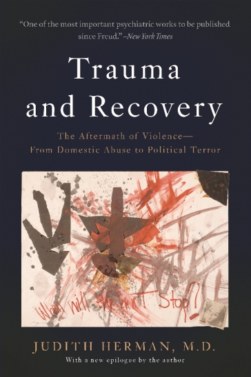 Trauma and Recovery: The Aftermath of Violence - from Domestic Abuse to Political Terror   By Judith Herman