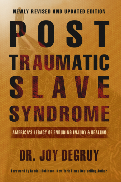 Post Traumatic Slave Syndrome: America's Legacy of Enduring Injury and Healing   By Dr. Joy DeGruy