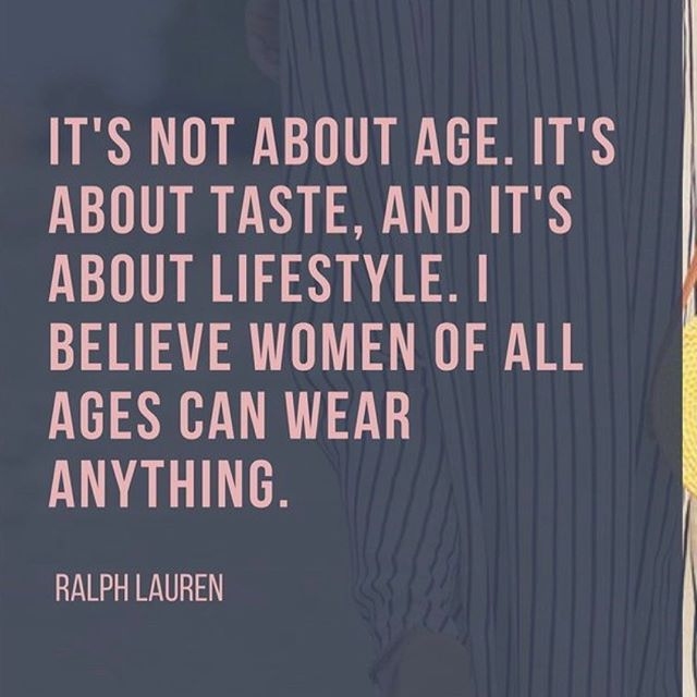 I totally agree with Ralph Lauren. Style reflects the woman. Wear what you want..be who you are.  Your thoughts??