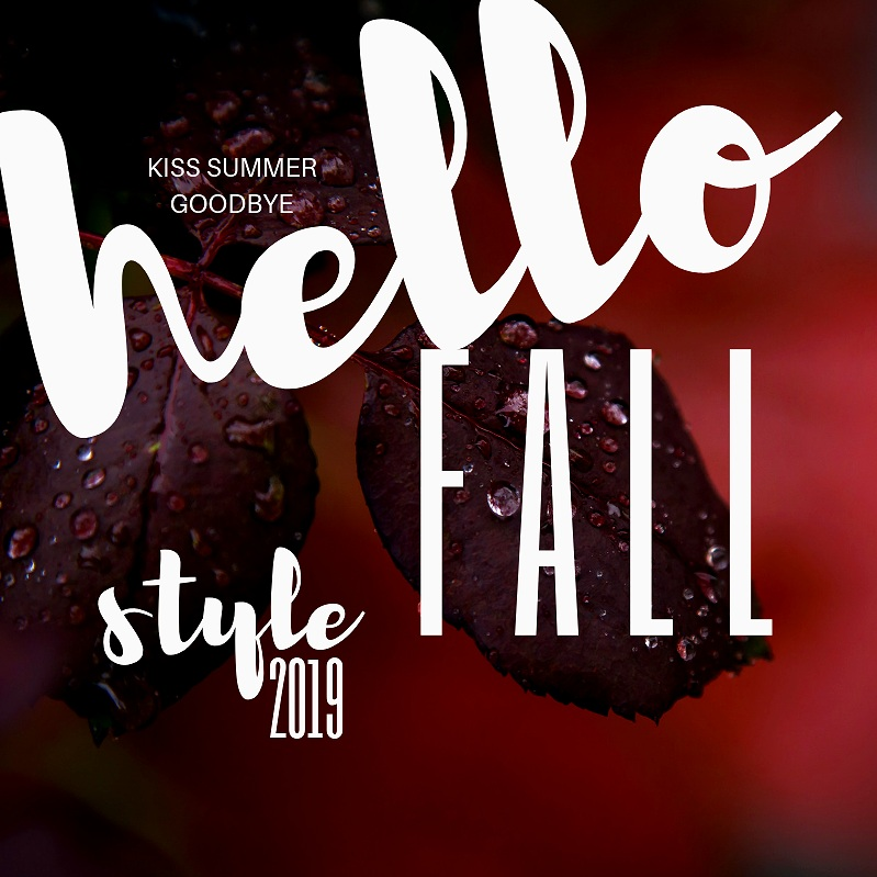 Kiss+Summer+Goodbye+Hello+Fall+Style+2019.jpg