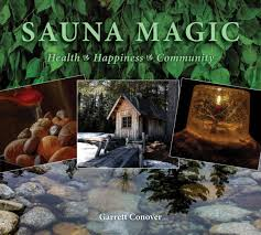 ' Sauna Magic: Health Happiness Community ' by Maine author and wilderness guide Garrett Conover
