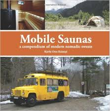 """Mobile Saunas: a compendium of modern nomadic sweats"" by Kärlis Otto Kälnins from the BC Mobile Sauna Society"