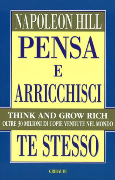 Pensa e arricchisci te stesso - Arricchire se stessi e' semplicemente una questione di mindset. Questo libro insegna come farlo.