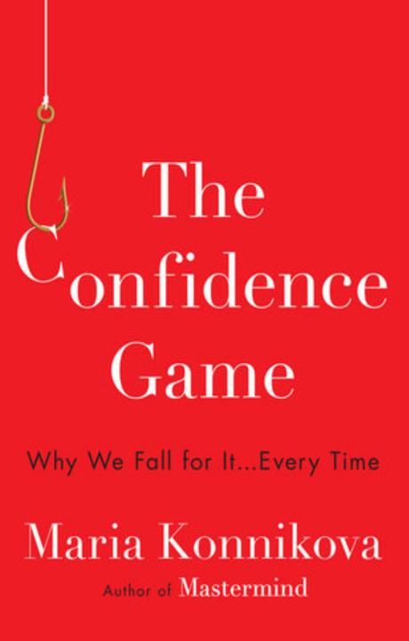 The confidence game - Questo libro studia i principi psicologici che sono alla base di ogni truffa e ti spiega come individuarli.