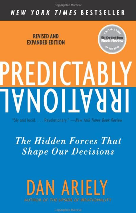 Predictably irrational - Quando si tratta di prendere una decisione pensi che stai facendo scelte intelligenti e razionali. Questo libro mostra quanto ti stai sbagliando.