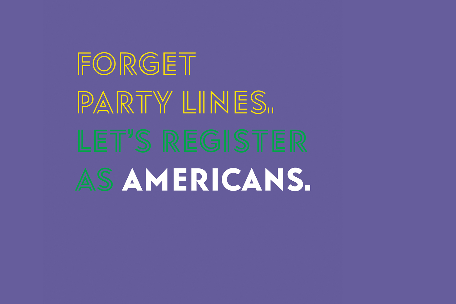 Forget party lines. Let's register as Americans.