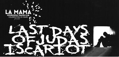 'The Last Days of Judas Iscariot' is a HIT! - Written by Pulitzer Prize-winner, Stephen Adly Guirgis and directed by Oscar-winner Estelle Parsons, this production was presented at the Ellen Stewart Theatre (La Mama-NYC)Check out the rave reviews!