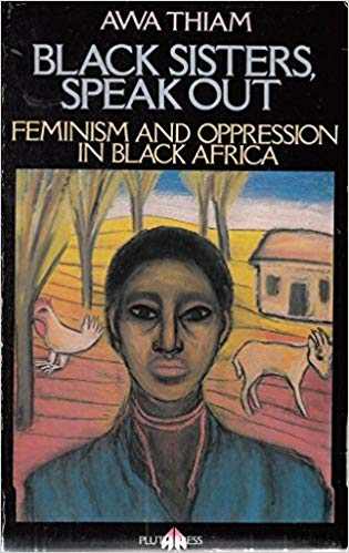 Have you read  Black sisters, speak out ? It was  ,  edited by Senegalese feminist activist Awa Thiam? Aichatou says it's the book that changed the game for her.