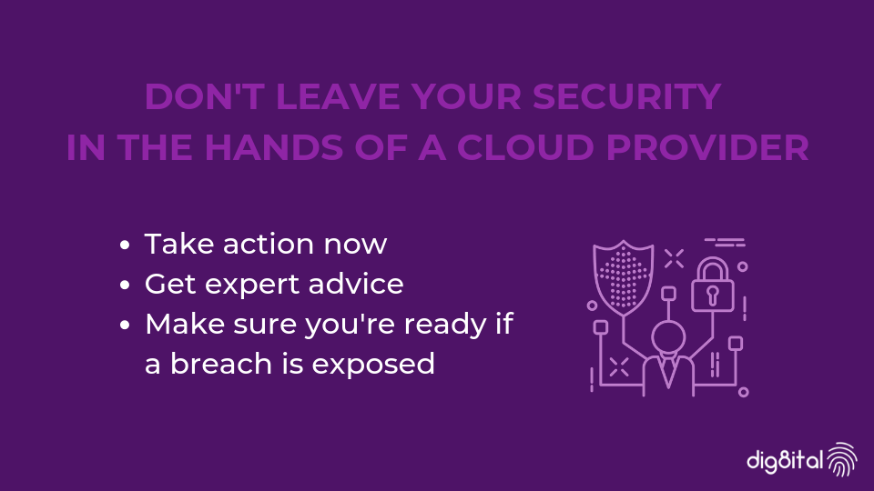 Don't leave your security in the hands of a cloud provider - dig8ital Cyber Security
