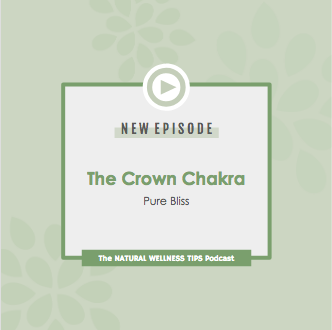 natural wellness tips podcast, the crown chakra