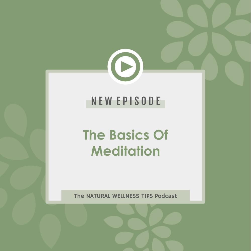 natural wellness tips podcast, the basics of meditation
