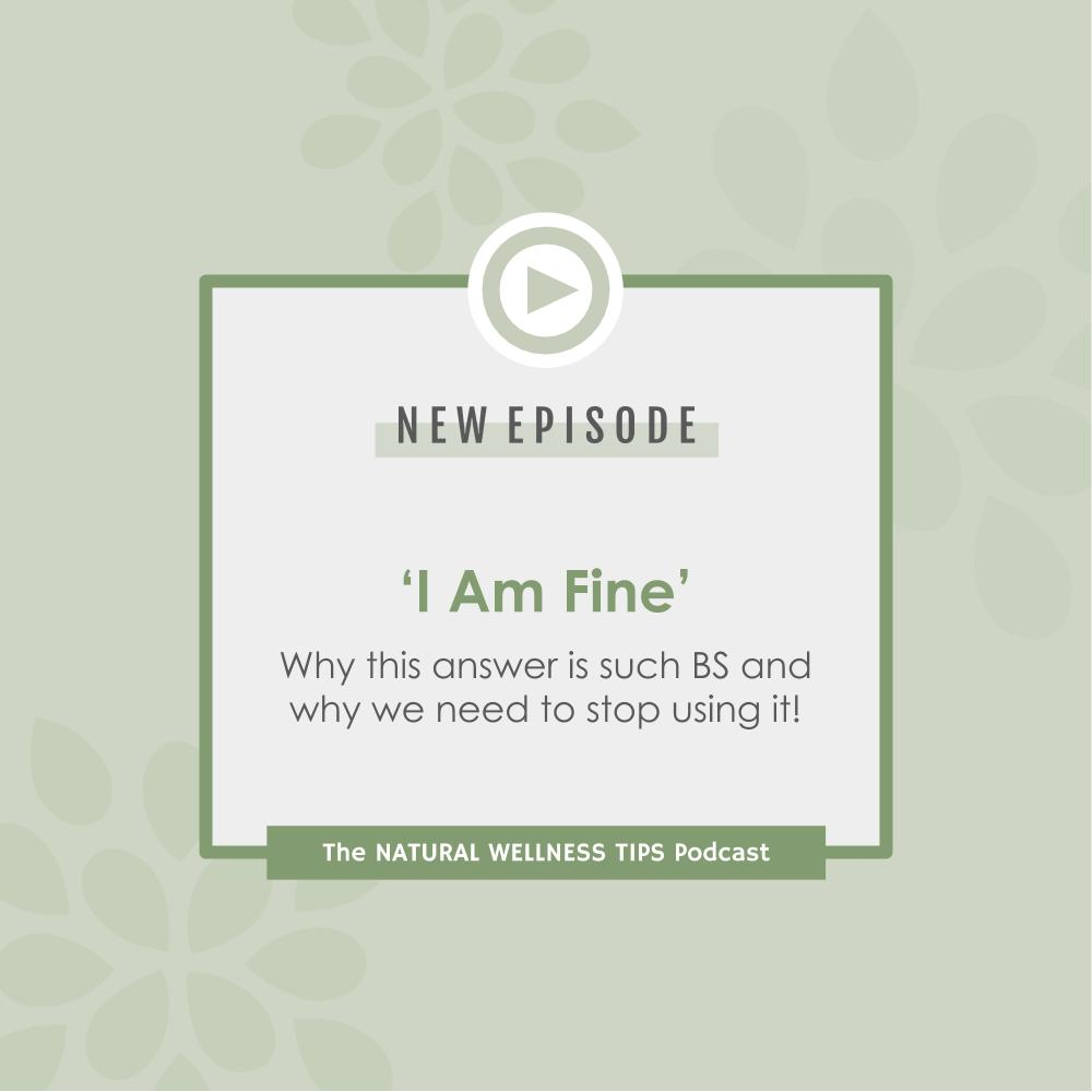 Podcast episode about the horrible saying, 'I am fine' and why we should all stop saying it.