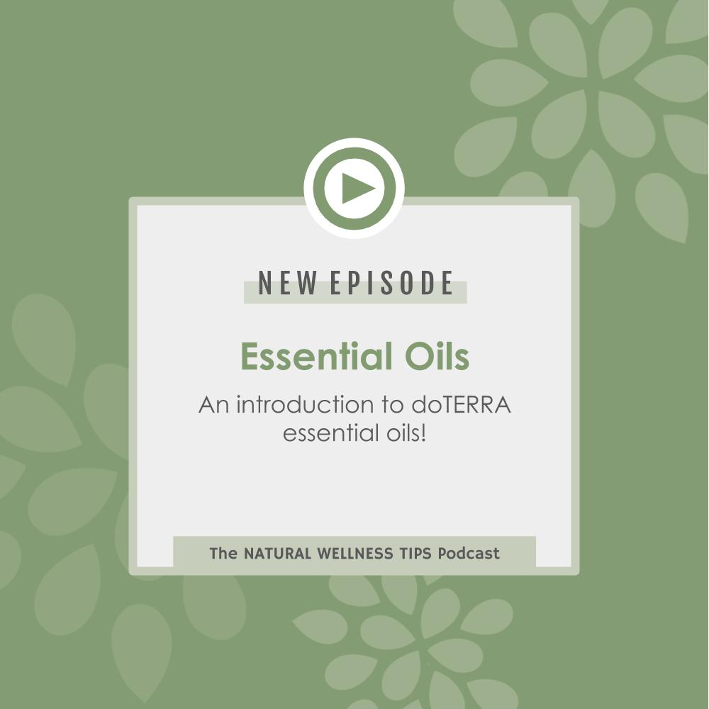 A podcast episode with an introduction to doTERRA essential oils.