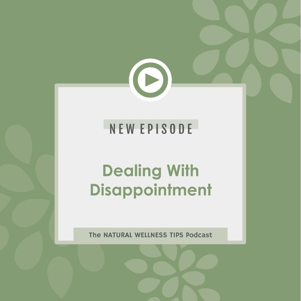 natural wellness tips, dealing with disappointment podcast