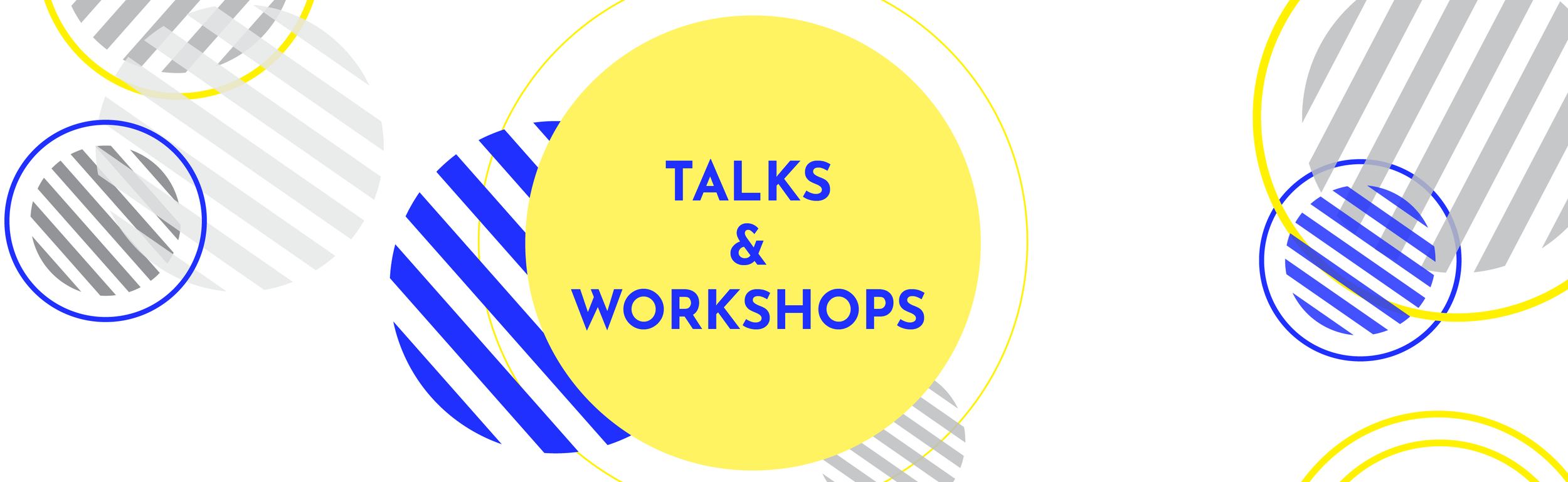 BE PART OF OUR EVENTS, TALKS AND WORKSHOPS