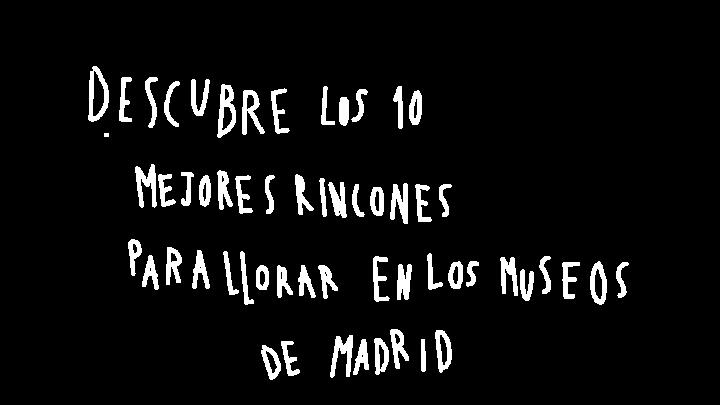 los 10 mejores rincones para llorar en los museos de madrid
