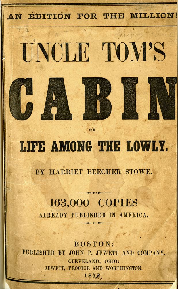 The titlepage to the cheaper, popular edition of Uncle Tom's Cabin; or, Life Among The Lowly, Boston: John F. Jewett and Company, 1852   Courtesy of the New York Historical Society