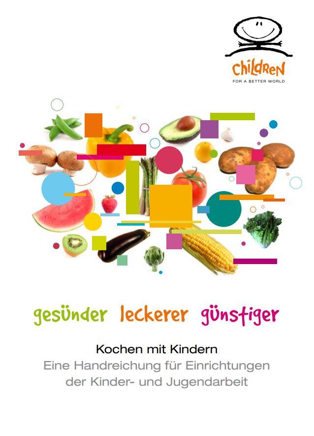 Gesünder, leckerer, günstiger. Kochen mit Kindern. Eine Handreichung für Einrichtungen der Kinder- und Jugendarbeit. (2012)