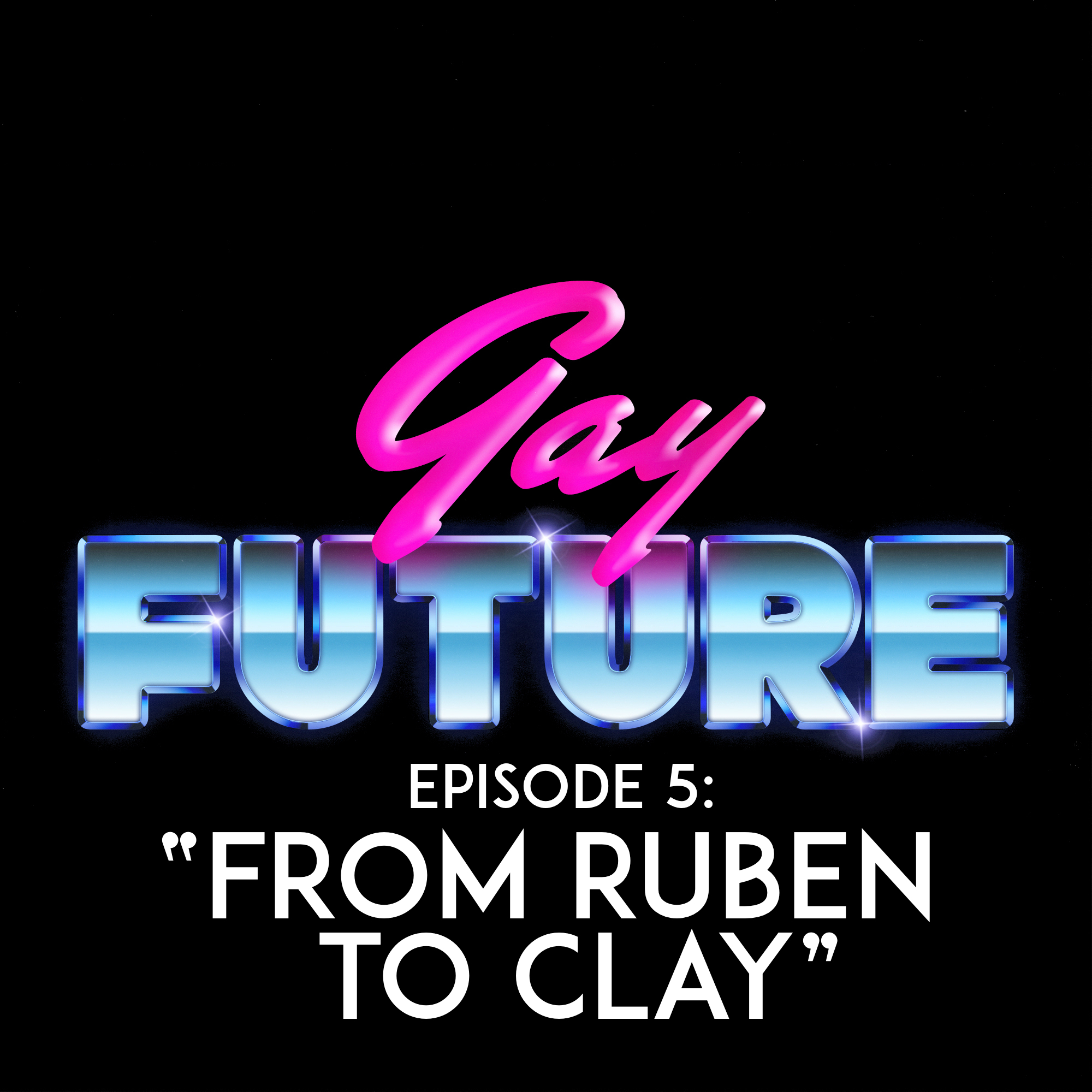 EPISODE 5: FROM RUBEN TO CLAY   The year is 2019, and everyone is kinda gay, kinda straight. It's fluid.  A young Clay Aiken meets a new ally to jumpstart his career and teams up with an old friend from his past…