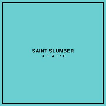 'YOUTH//2' Out Now! - Saint Slumber's 2nd EP, Youth//2 is out now! Click below to stream on Spotify!
