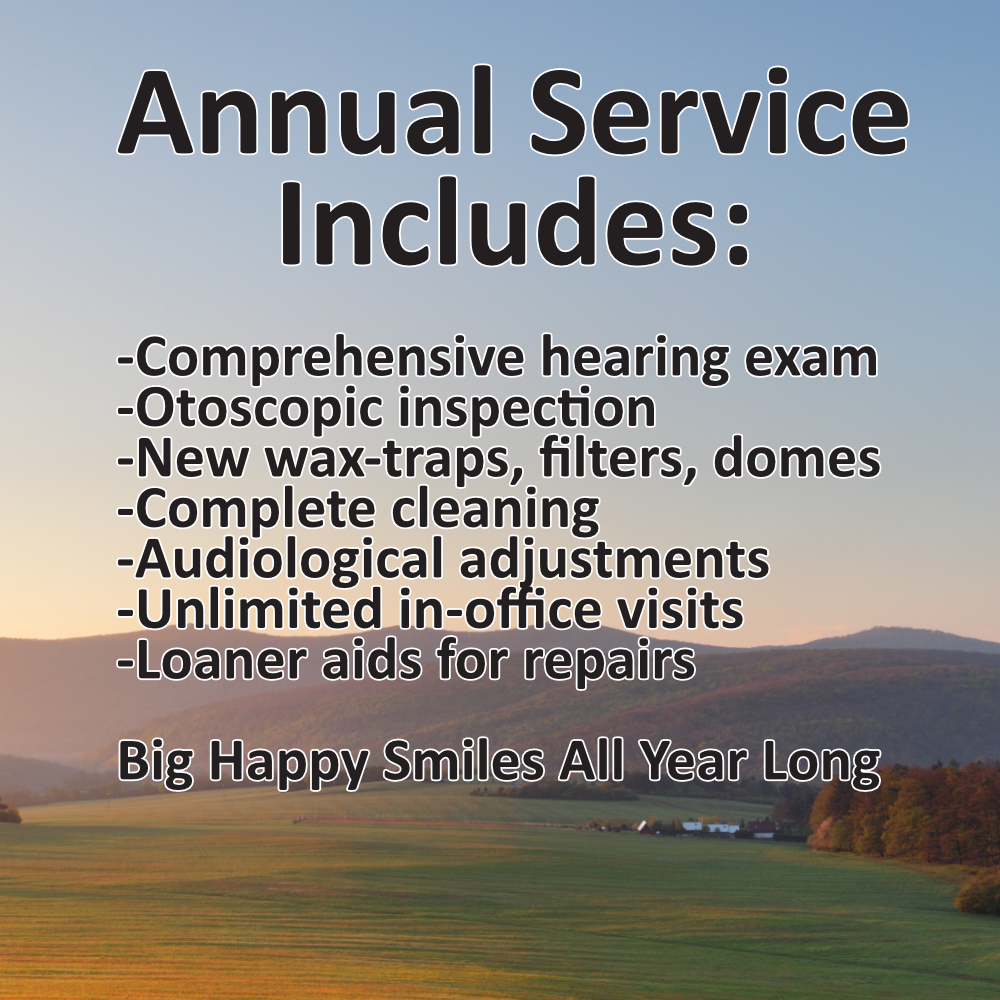 Annual Service Includes: Comprehensive hearing exam; otoscopic inspection; new wax-traps, filters, domes; cleaning; adjustments; unlimited in-office visits; loaner aids for repairs.