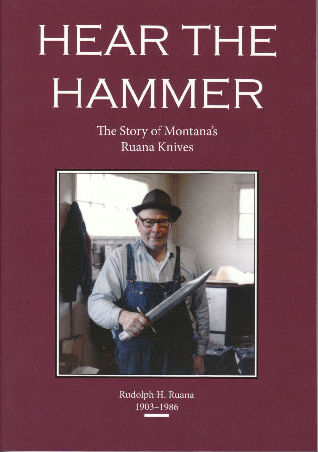Hear the Hammer: The Story of Montana's Ruana Knives - This is the same original book with a new look and must for anyone interests in the history of Ruana Knives. Reprinted in 2012, it tells the story from Rudy Ruana's start in knife making, to his son in law, Vic Hangas joining him in the trade, to present day operations at Ruana Knife Works, Inc. Sections include insight into Rudy's life, previously published articles, customer comments, technical information on older knives and their markings, past brochures and price lists. It's what we use as a resource for dating old Ruana Knvies. Published by Mandell and Towsley. Written by Stephen Smith. This is the second printing of