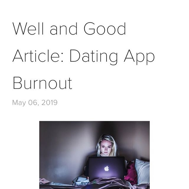 I was recently quoted in an article from Well + Good on dating app burnout. The article explains what dating app fatigue is (though I'm sure you could probably guess), how it develops, and how to recover from it. I think it is especially relevant for single Millennials who have jobs that require them to be constantly digitally engaged in work while they are also using dating apps to find a  partner.  @iamwellandgood  https://www.wellandgood.com/good-advice/work-apps-affects-dating-burnout/