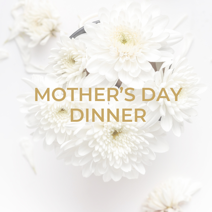May 12th, 2019 Mother's Day Dinner - Join us for a special prix fixe menu to celebrate Mother's Day. Now taking reservations.