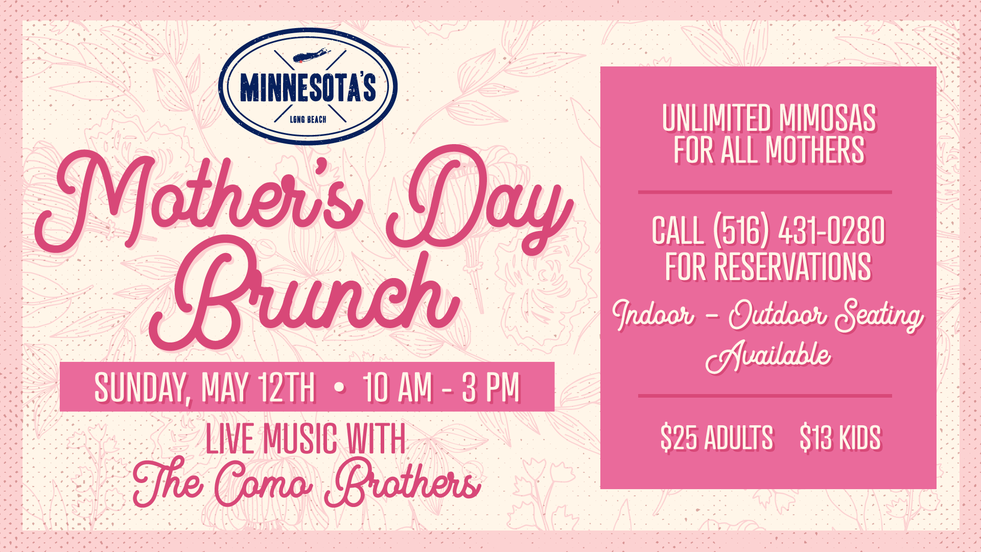 Mother's Day Brunch on May 12th from 10 AM - 3 PM. Free mimosas for all moms and live music with the Como Brothers