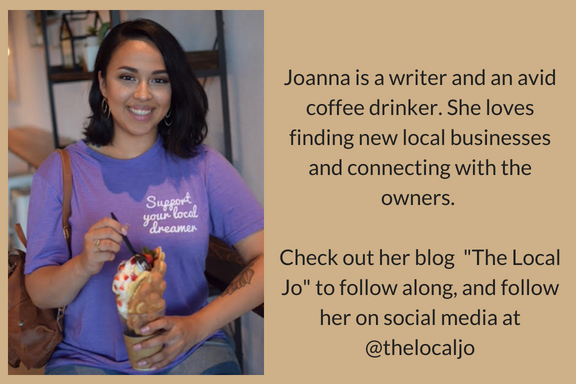 Joanna is a writer and an avid coffee drinker. She loves finding new local businesses and connecting with the owners. Check out her blog called The Local Jo to follow along-2.jpg