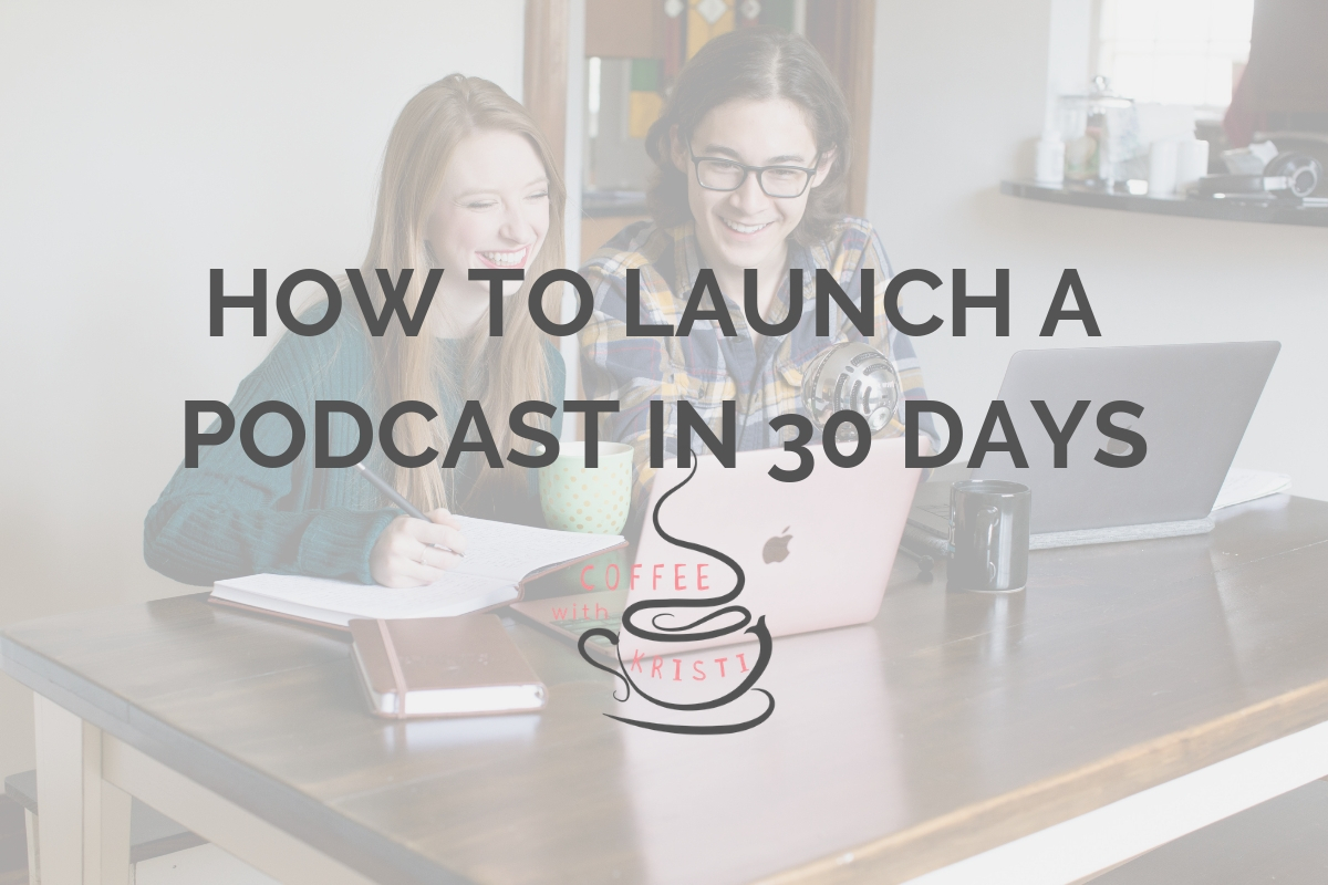 How To Launch A Podcast In 30 Days