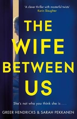 The Wife Between Us  , Greer Hendricks and Sarah Pekkanen