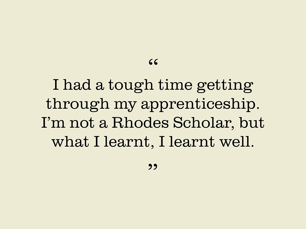 "Image showing quote by Vern Loeckenhoff. ""I had a tough time getting through my apprenticeship. I'm not a Rhodes Scholar, but what I learnt, I learnt well."""