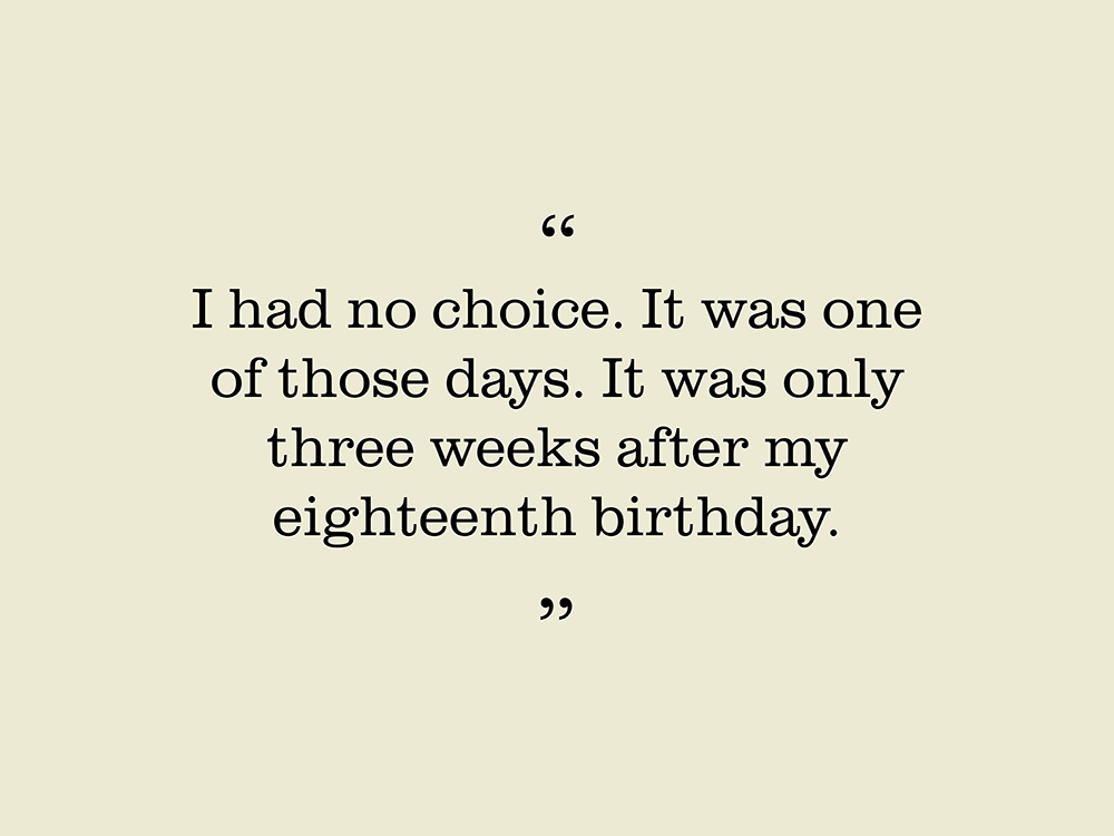 "Image showing quote by Stanley Lovell. ""I had no choice. It was one of those days. It was only three weeks after my eighteenth birthday."""