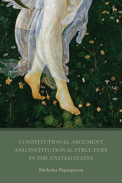 Nicholas Papaspyrou - Constitutional Argument and Institutional Structure in the United States