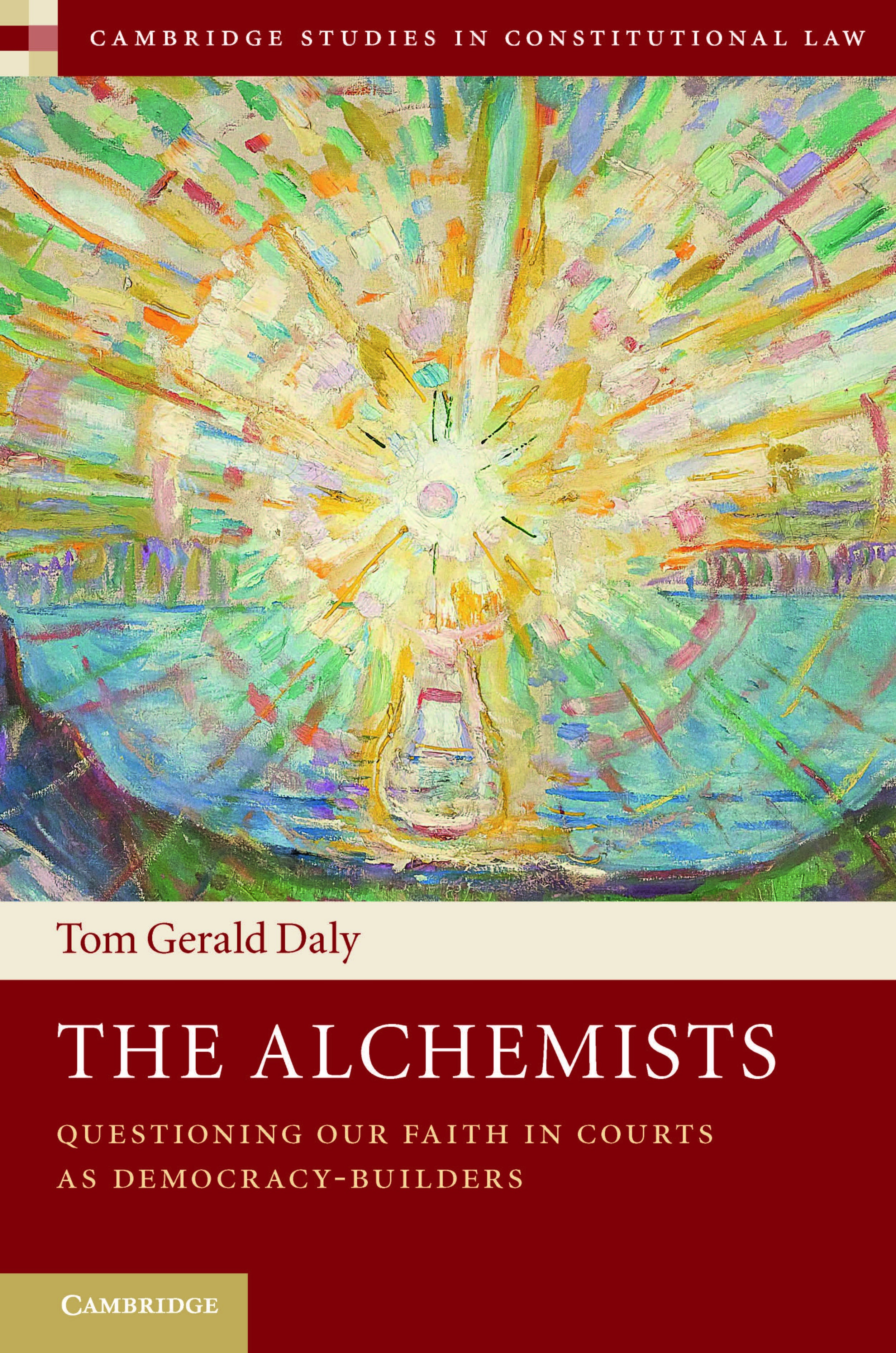 Tom Gerald Daly - The Alchemists: Questioning Our Faith in Courts as Democracy-Builders