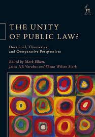 The Unity of Public Law? - Mark Elliott, Jason NE Varuhas & Shona Wilson Stark (eds)