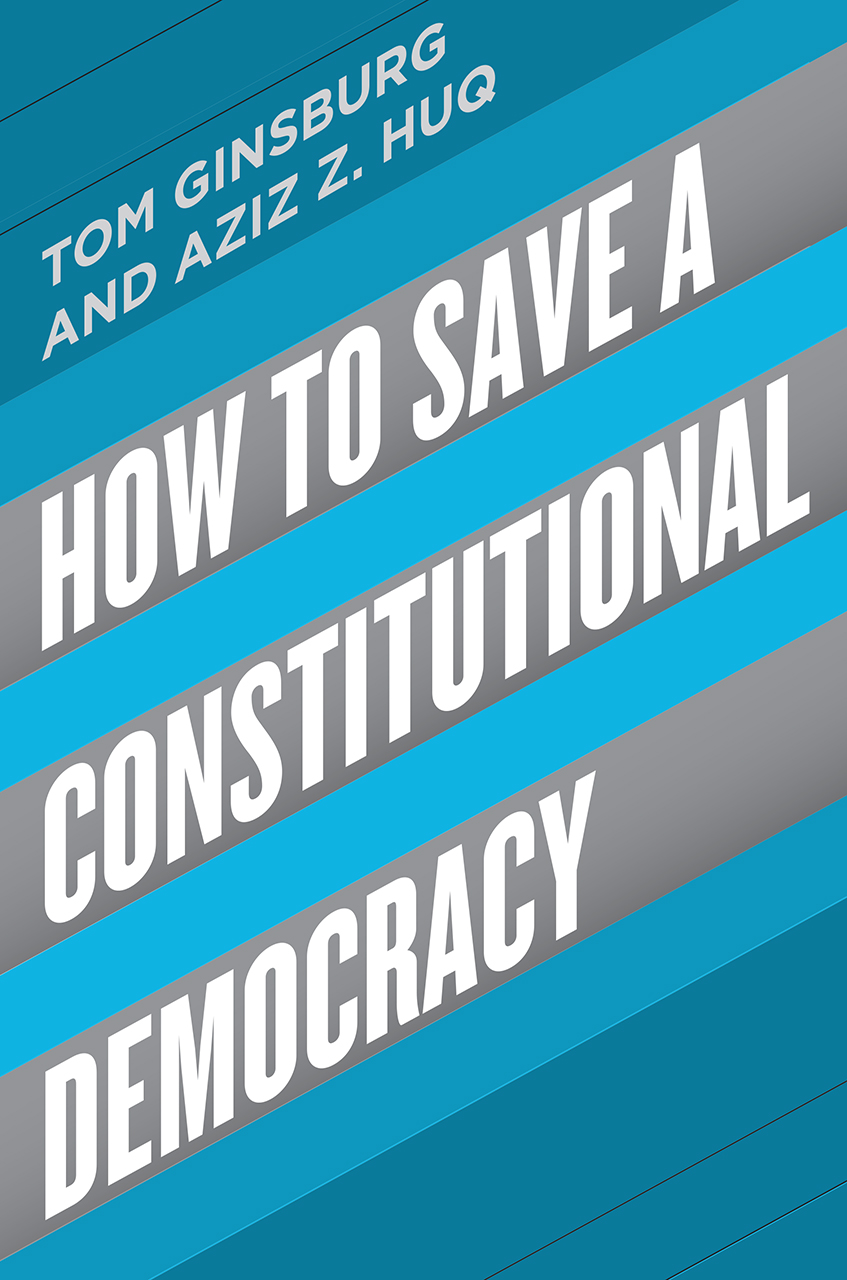 How to Save a Constitutional Democracy - Tom Ginsburg and Aziz Z. Huq