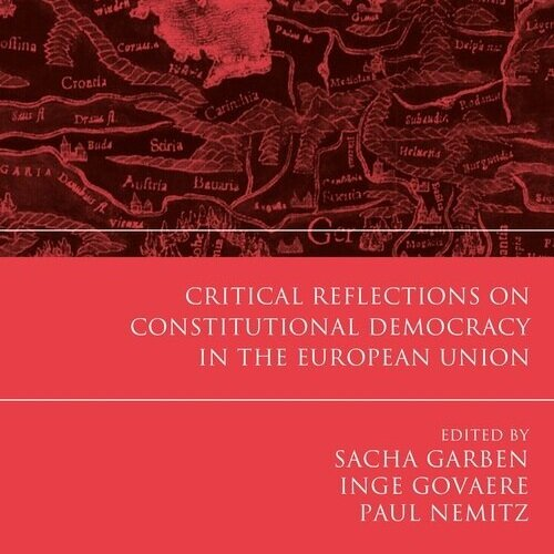 Critical Reflections on Constitutional Democracy in the EU - Sacha Garben, Inge Govaere & Paul Nemitz (eds)