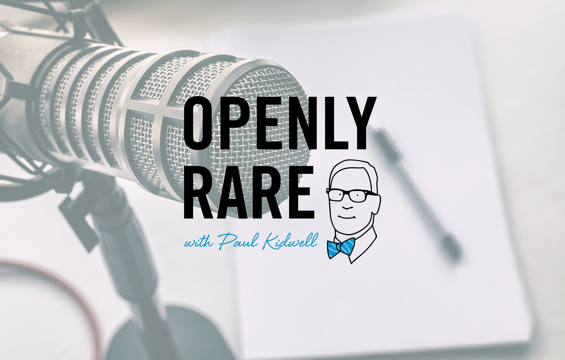 "Giving those effected by rare diseases a voice - ""Openly Rare with Paul Kidwell"" is a podcast which will feature frank and transparent discussions around the many issues that challenge the rare disease experience. We speak with patients, caregivers, advocates, healthcare professionals, policymakers, regulatory officials and medical researchers. Learn more >"