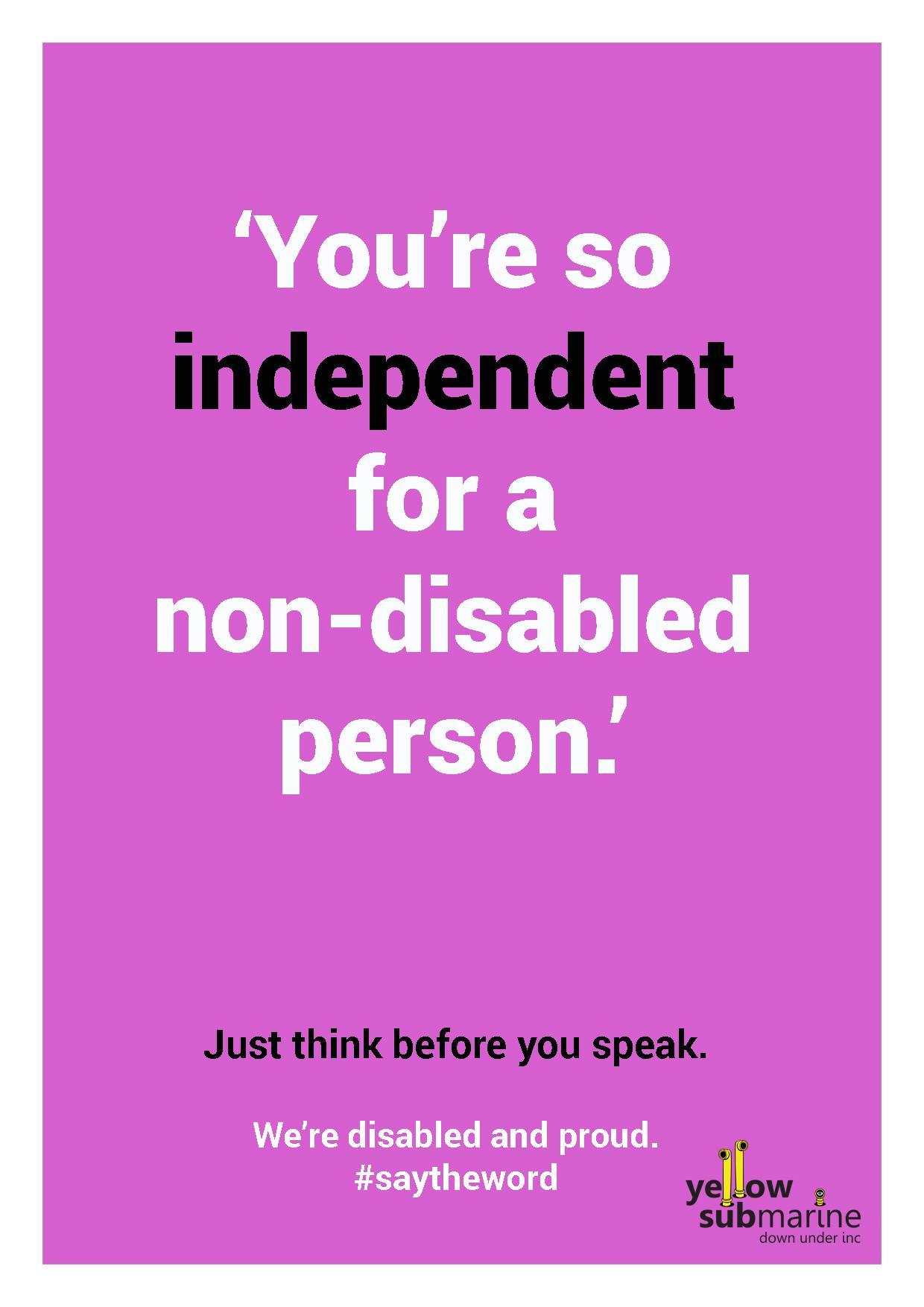 A poster with the words 'You're so independent for a non-disabled person' on a pink background