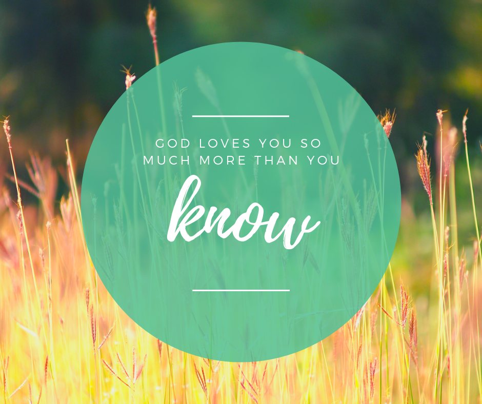 God loves you so much more than you know.png