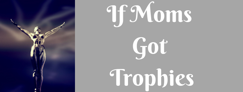 If Moms Got Trophies.png